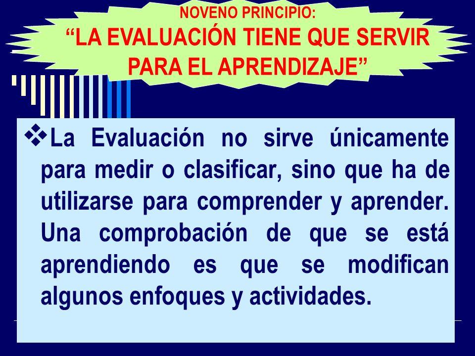 La Evaluación no sirve únicamente para medir o clasificar, sino que ha de utilizarse para comprender y aprender. Una comprobación de que se está apren