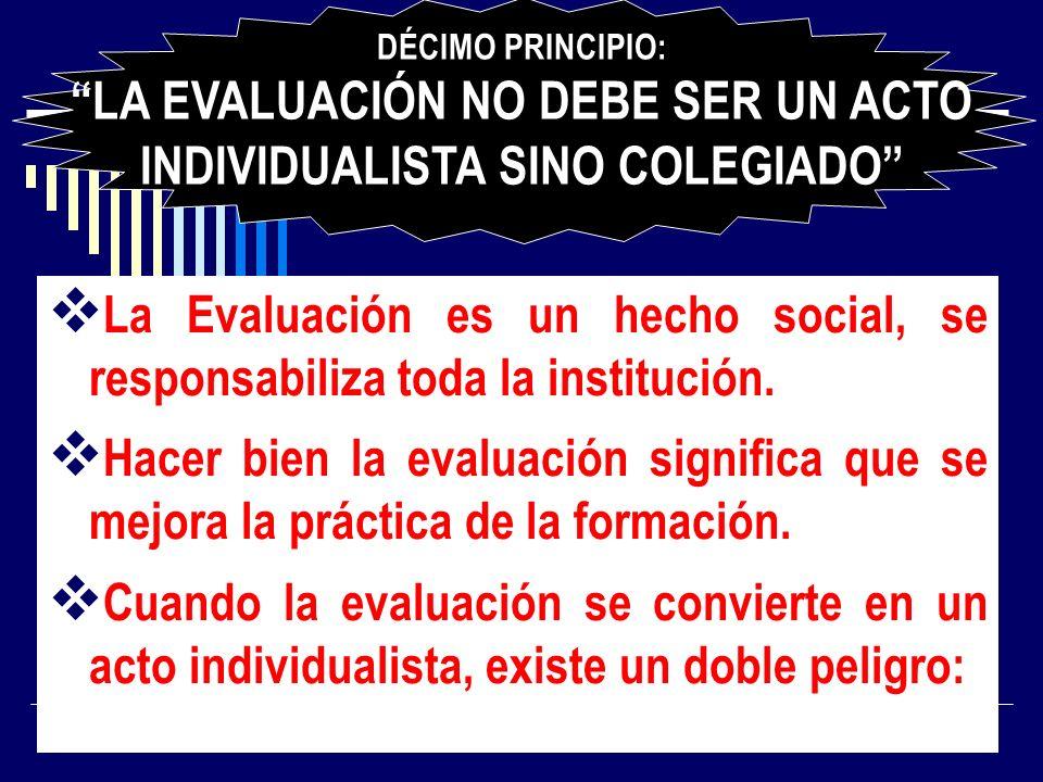 La Evaluación es un hecho social, se responsabiliza toda la institución. Hacer bien la evaluación significa que se mejora la práctica de la formación.