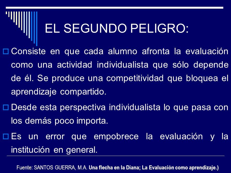 EL SEGUNDO PELIGRO: Consiste en que cada alumno afronta la evaluación como una actividad individualista que sólo depende de él. Se produce una competi
