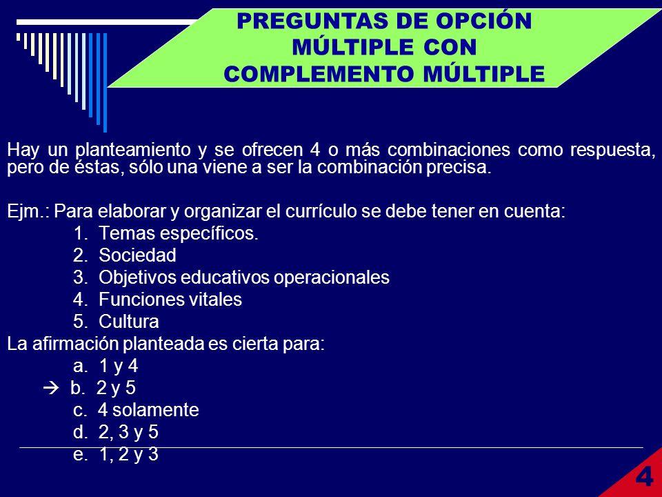PREGUNTAS DE OPCIÓN MÚLTIPLE CON COMPLEMENTO MÚLTIPLE Hay un planteamiento y se ofrecen 4 o más combinaciones como respuesta, pero de éstas, sólo una