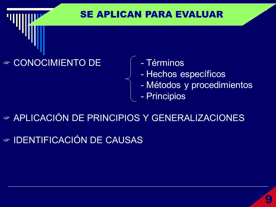SE APLICAN PARA EVALUAR CONOCIMIENTO DE- Términos - Hechos específicos - Métodos y procedimientos - Principios APLICACIÓN DE PRINCIPIOS Y GENERALIZACI