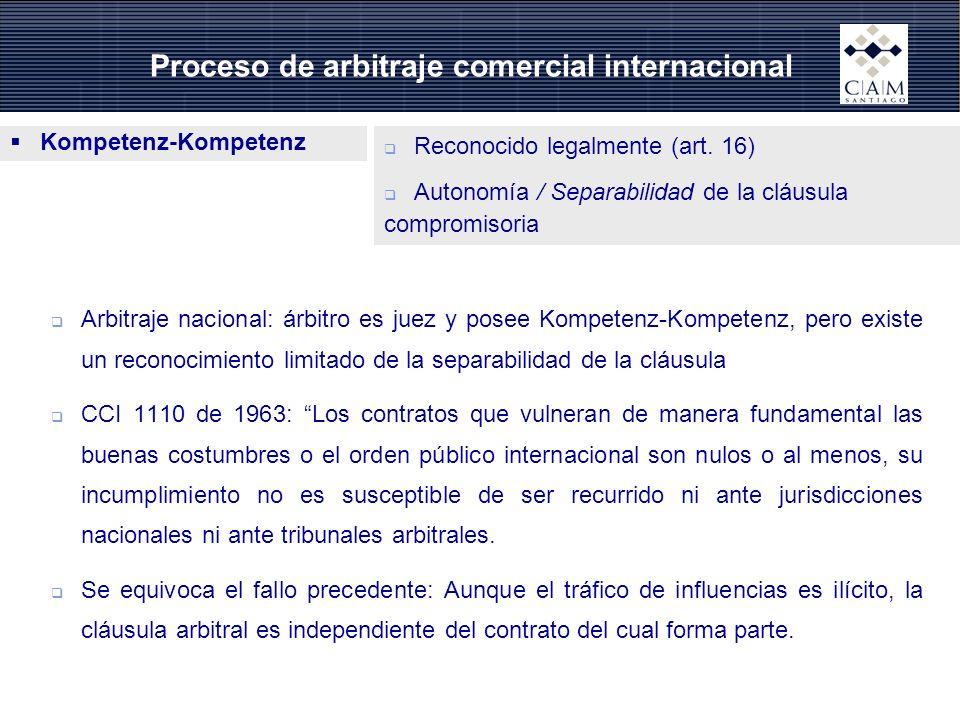 Proceso de arbitraje comercial internacional Kompetenz-Kompetenz Reconocido legalmente (art. 16) Autonomía / Separabilidad de la cláusula compromisori