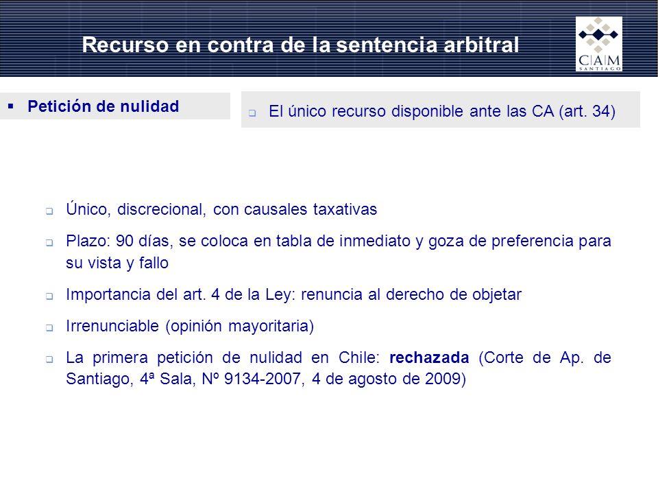 Recurso en contra de la sentencia arbitral Petición de nulidad El único recurso disponible ante las CA (art. 34) Único, discrecional, con causales tax