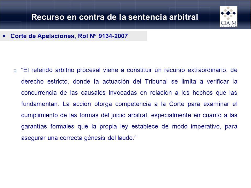 Recurso en contra de la sentencia arbitral Corte de Apelaciones, Rol Nº 9134-2007 El referido arbitrio procesal viene a constituir un recurso extraord