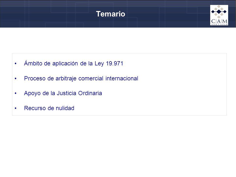 Temario Ámbito de aplicación de la Ley 19.971 Proceso de arbitraje comercial internacional Apoyo de la Justicia Ordinaria Recurso de nulidad