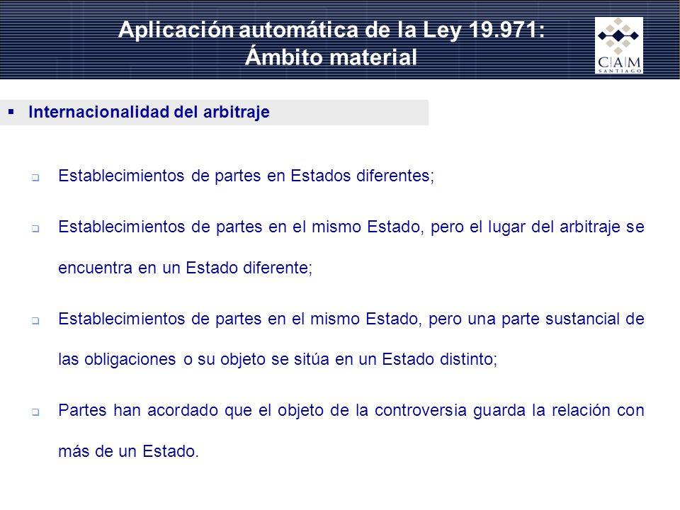 Aplicación automática de la Ley 19.971: Ámbito material Internacionalidad del arbitraje Establecimientos de partes en Estados diferentes; Establecimie