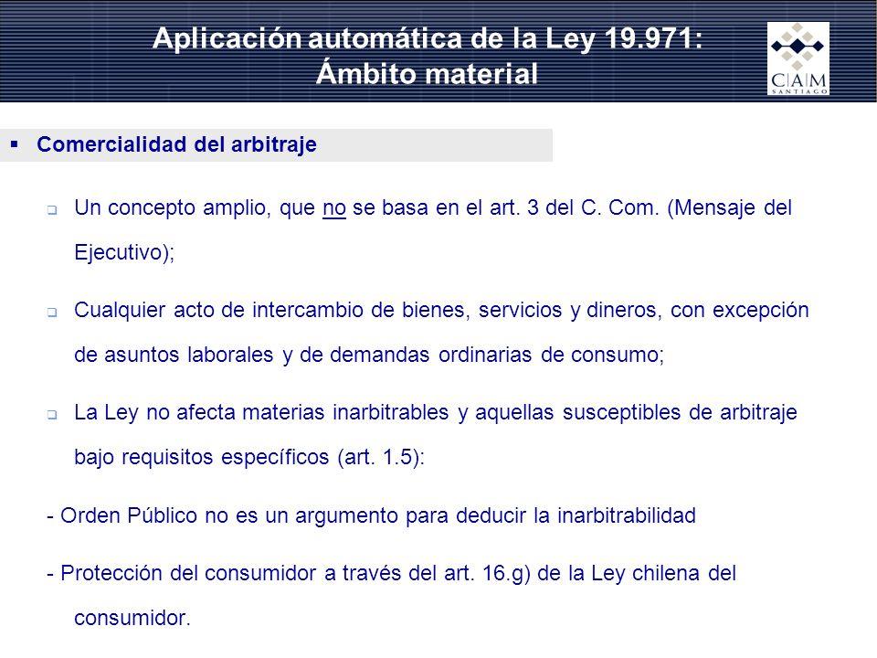 Comercialidad del arbitraje Un concepto amplio, que no se basa en el art. 3 del C. Com. (Mensaje del Ejecutivo); Cualquier acto de intercambio de bien