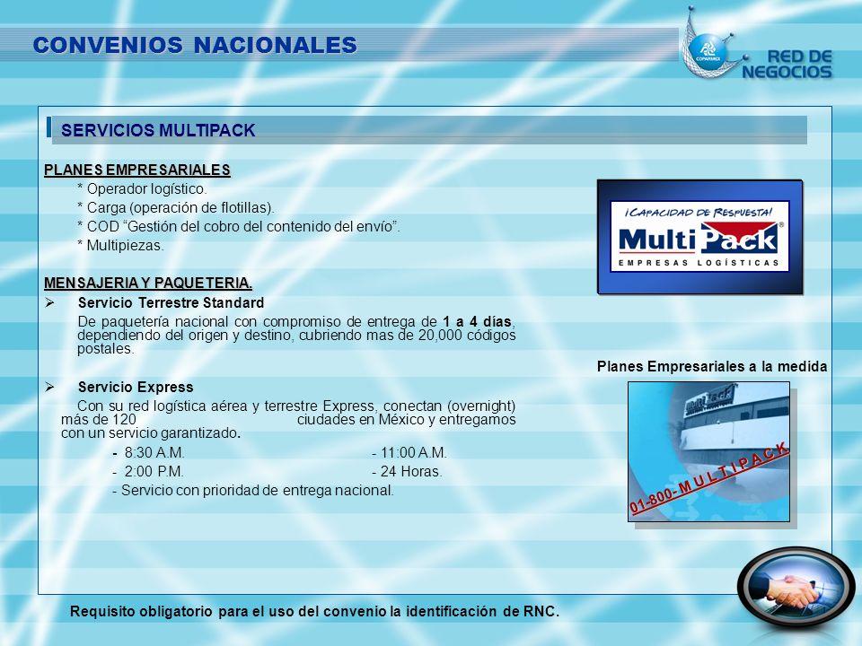 SERVICIOS MULTIPACK CONVENIOS NACIONALES Planes Empresariales a la medida PLANES EMPRESARIALES * Operador logístico. * Carga (operación de flotillas).