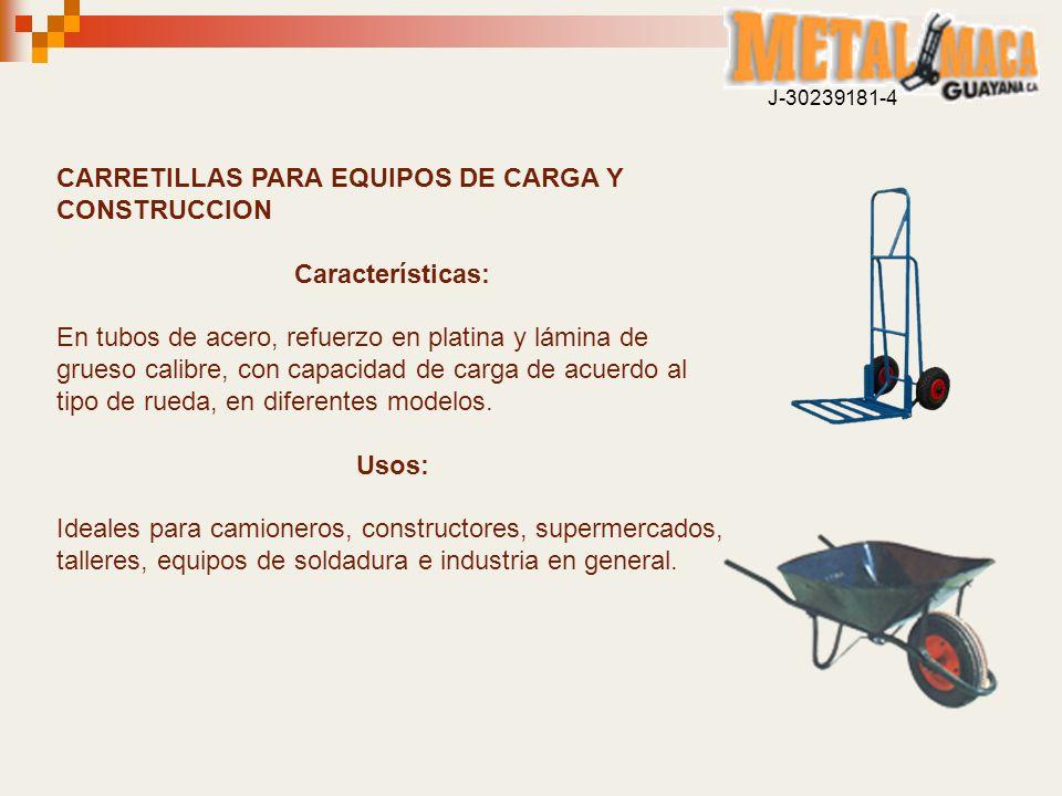 CARRETILLAS PARA EQUIPOS DE CARGA Y CONSTRUCCION Características: En tubos de acero, refuerzo en platina y lámina de grueso calibre, con capacidad de