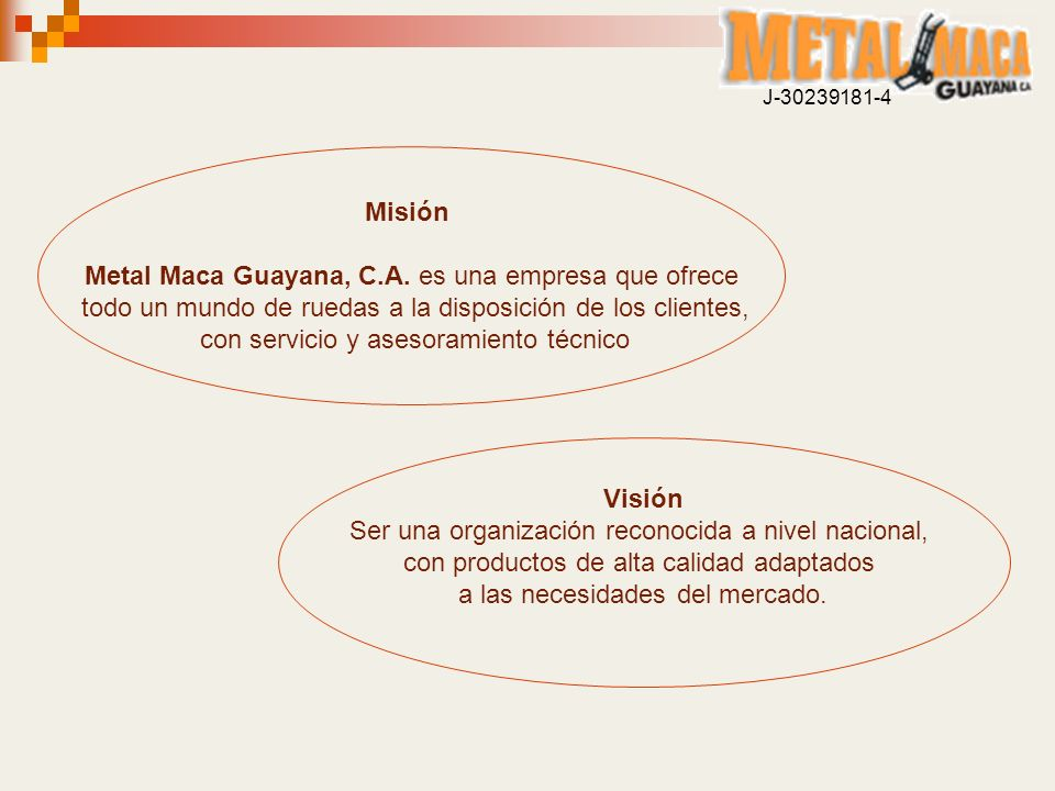 Misión Metal Maca Guayana, C.A. es una empresa que ofrece todo un mundo de ruedas a la disposición de los clientes, con servicio y asesoramiento técni