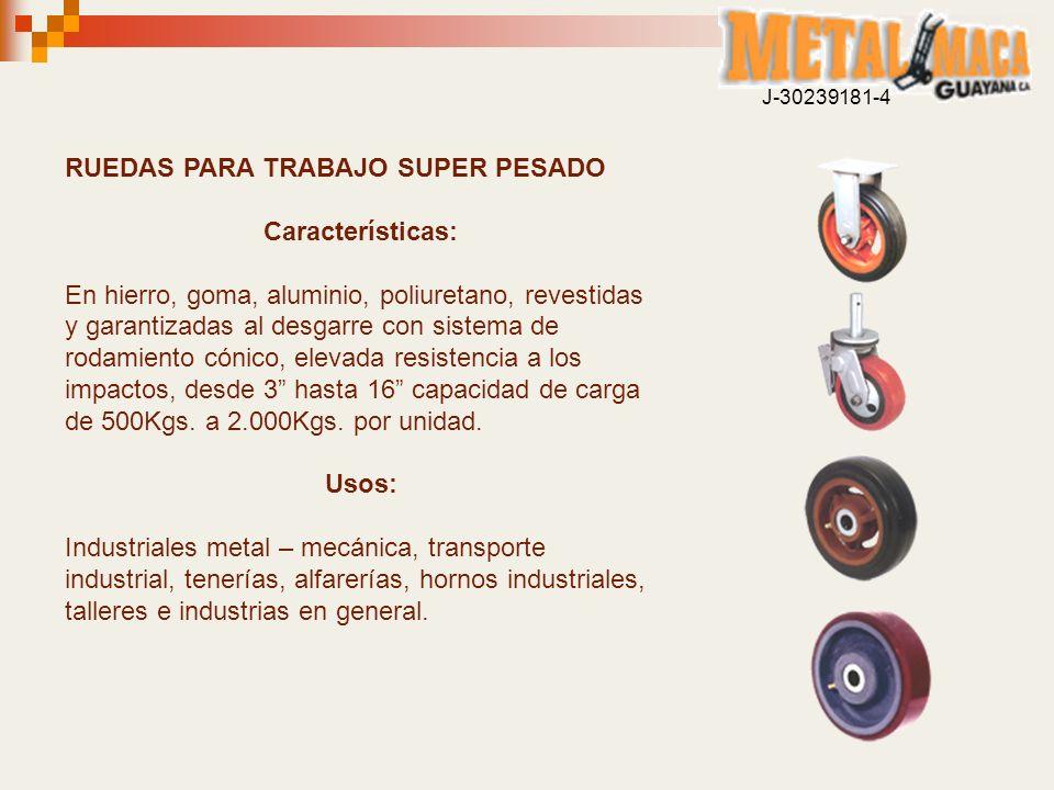 RUEDAS PARA TRABAJO SUPER PESADO Características: En hierro, goma, aluminio, poliuretano, revestidas y garantizadas al desgarre con sistema de rodamie
