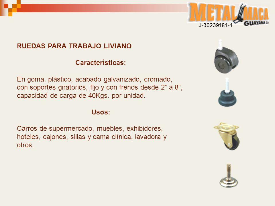 RUEDAS PARA TRABAJO LIVIANO Características: En goma, plástico, acabado galvanizado, cromado, con soportes giratorios, fijo y con frenos desde 2 a 8,