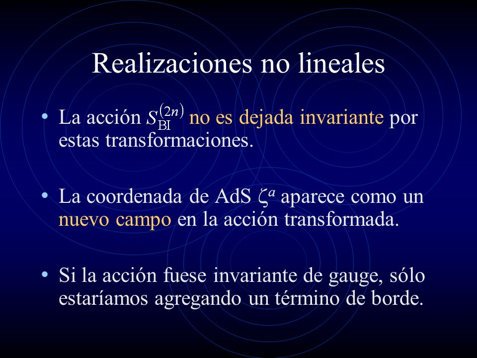 Realizaciones no lineales La acción no es dejada invariante por estas transformaciones. La coordenada de AdS a aparece como un nuevo campo en la acció