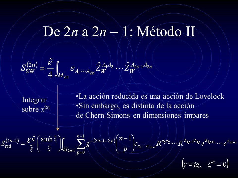 De 2n a n : Método II Integrar sobre x 2n La acción reducida es una acción de Lovelock Sin embargo, es distinta de la acción de Chern-Simons en dimens