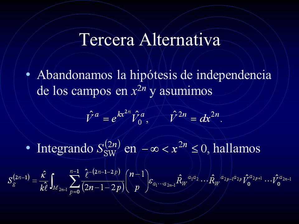 Tercera Alternativa Abandonamos la hipótesis de independencia de los campos en x n y asumimos Integrando en hallamos