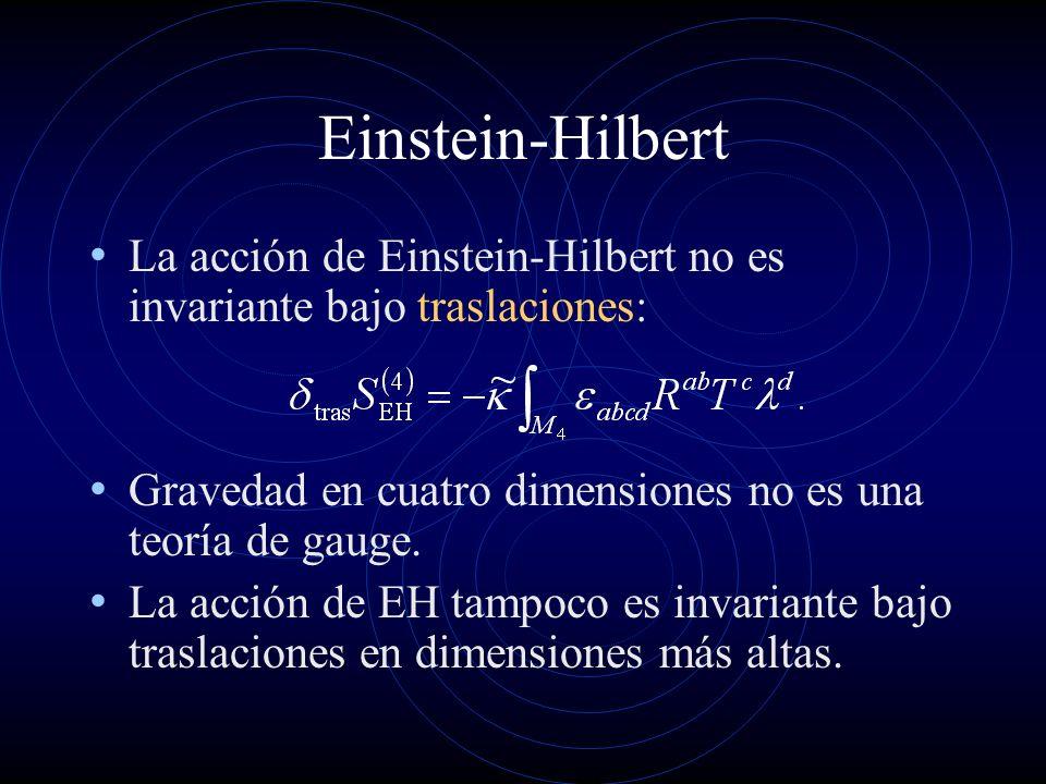 Einstein-Hilbert La acción de Einstein-Hilbert no es invariante bajo traslaciones: Gravedad en cuatro dimensiones no es una teoría de gauge. La acción