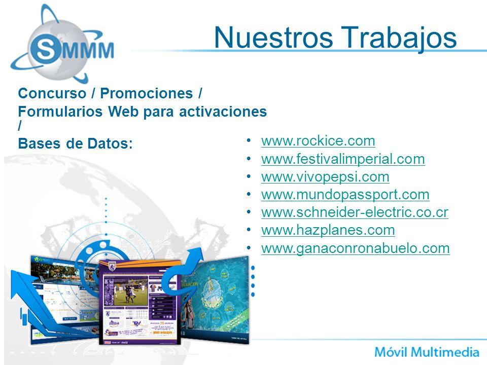 Nuestros Trabajos www.rockice.com www.festivalimperial.com www.vivopepsi.com www.mundopassport.com www.schneider-electric.co.cr www.hazplanes.com www.