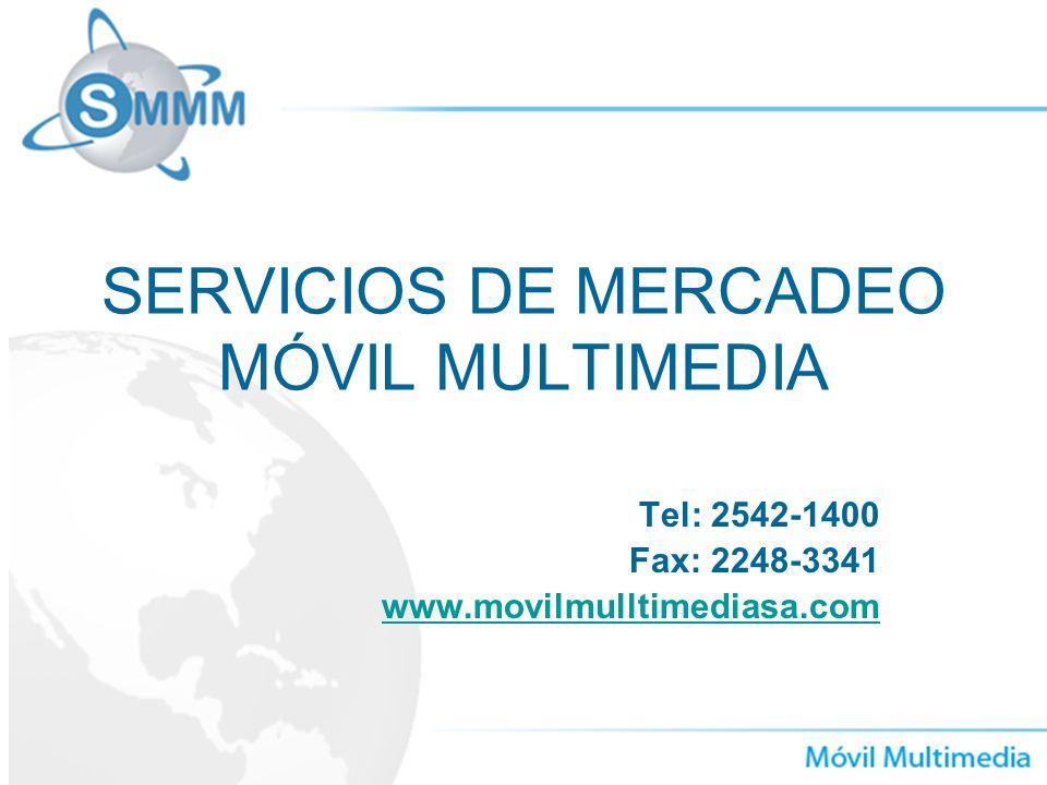 Tel: 2542-1400 Fax: 2248-3341 www.movilmulltimediasa.com SERVICIOS DE MERCADEO MÓVIL MULTIMEDIA
