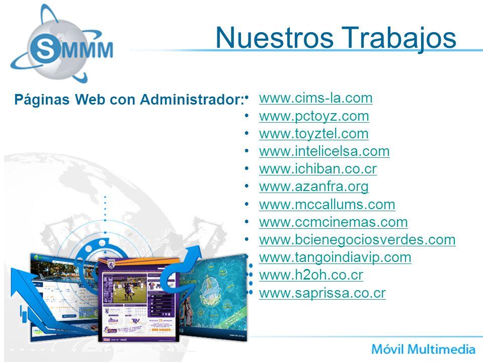 Nuestros Trabajos www.cims-la.com www.pctoyz.com www.toyztel.com www.intelicelsa.com www.ichiban.co.cr www.azanfra.org www.mccallums.com www.ccmcinema