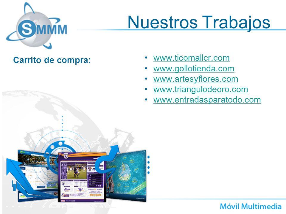 Nuestros Trabajos www.ticomallcr.com www.gollotienda.com www.artesyflores.com www.triangulodeoro.com www.entradasparatodo.com Carrito de compra: