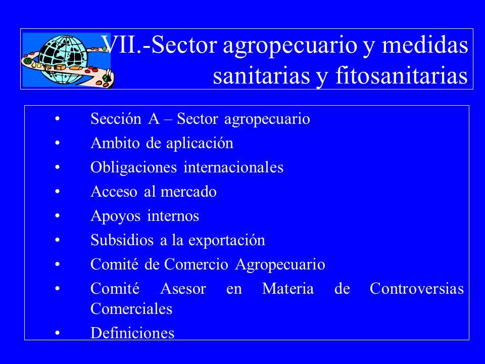 VII.-Sector agropecuario y medidas sanitarias y fitosanitarias Sección A – Sector agropecuario Ambito de aplicación Obligaciones internacionales Acces
