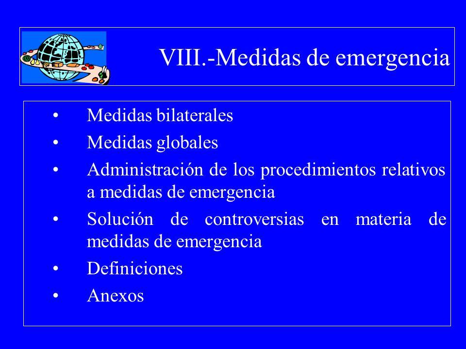VIII.-Medidas de emergencia Medidas bilaterales Medidas globales Administración de los procedimientos relativos a medidas de emergencia Solución de co