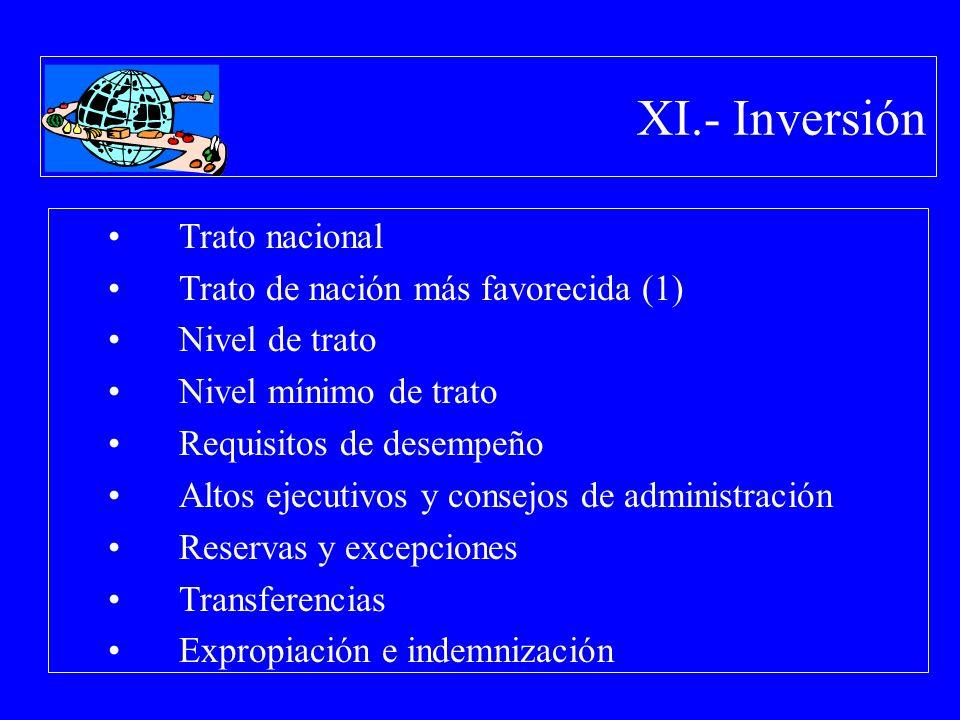 XI.- Inversión Trato nacional Trato de nación más favorecida (1) Nivel de trato Nivel mínimo de trato Requisitos de desempeño Altos ejecutivos y conse