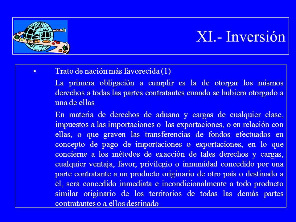 XI.- Inversión Trato de nación más favorecida (1) La primera obligación a cumplir es la de otorgar los mismos derechos a todas las partes contratantes