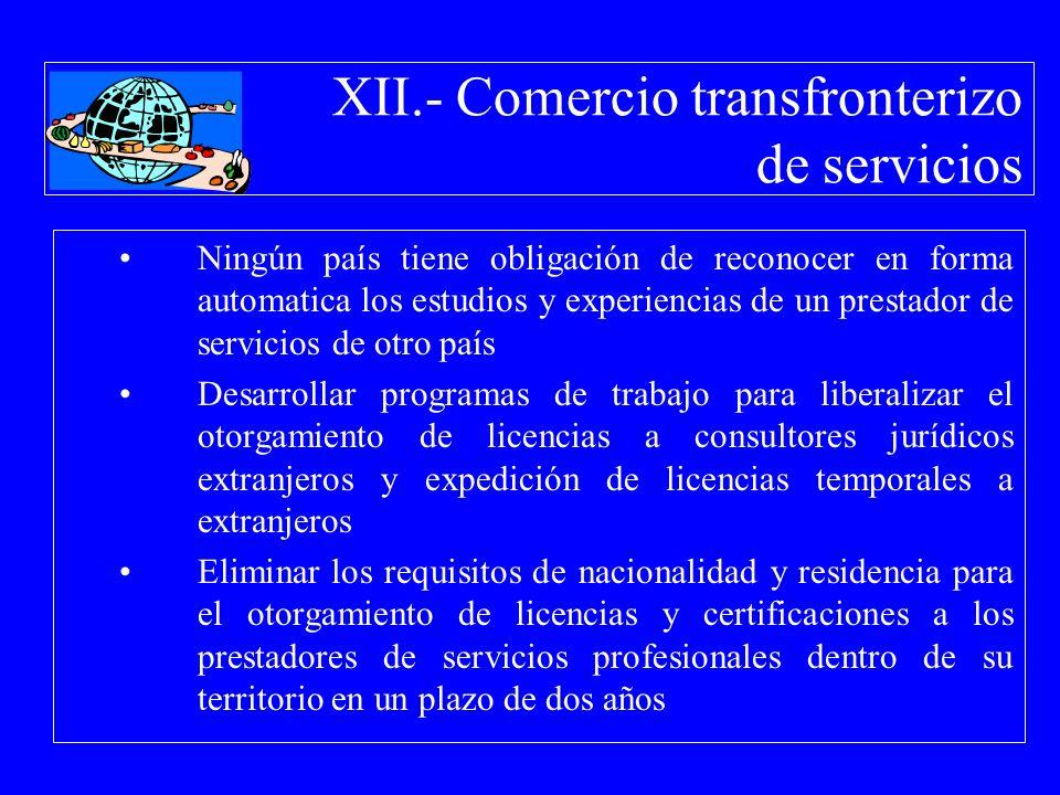 XII.- Comercio transfronterizo de servicios Ningún país tiene obligación de reconocer en forma automatica los estudios y experiencias de un prestador