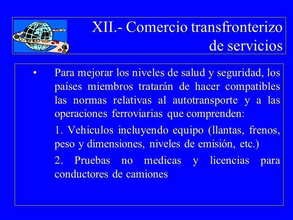 XII.- Comercio transfronterizo de servicios Para mejorar los niveles de salud y seguridad, los países miembros tratarán de hacer compatibles las norma