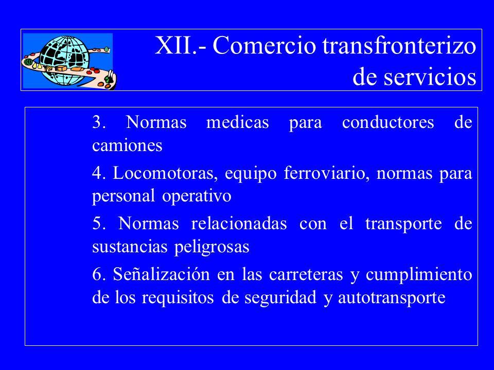 XII.- Comercio transfronterizo de servicios 3. Normas medicas para conductores de camiones 4. Locomotoras, equipo ferroviario, normas para personal op