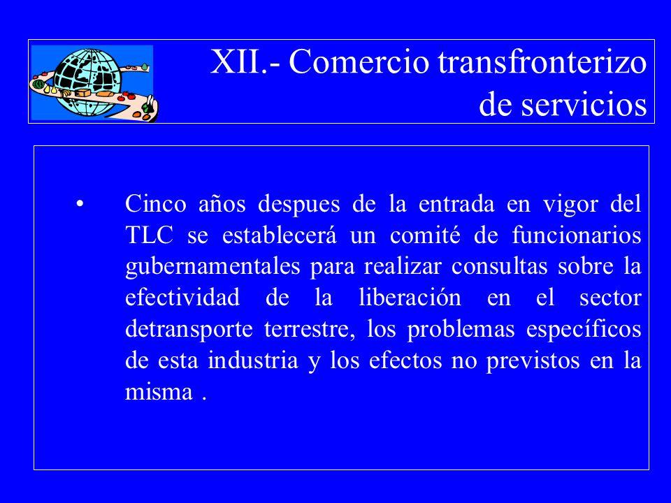 XII.- Comercio transfronterizo de servicios Cinco años despues de la entrada en vigor del TLC se establecerá un comité de funcionarios gubernamentales