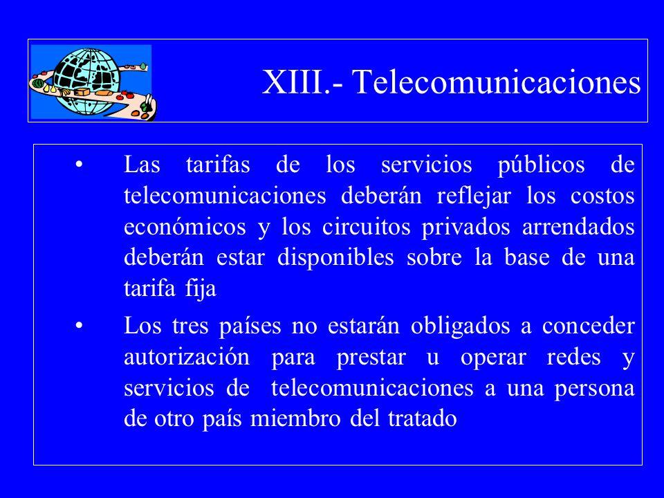 XIII.- Telecomunicaciones Las tarifas de los servicios públicos de telecomunicaciones deberán reflejar los costos económicos y los circuitos privados
