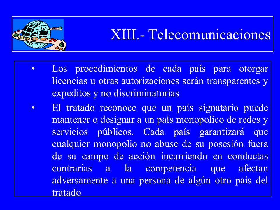 XIII.- Telecomunicaciones Los procedimientos de cada país para otorgar licencias u otras autorizaciones serán transparentes y expeditos y no discrimin