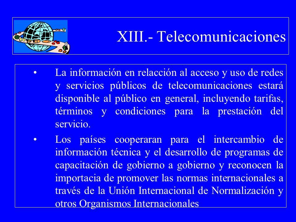 XIII.- Telecomunicaciones La información en relacción al acceso y uso de redes y servicios públicos de telecomunicaciones estará disponible al público