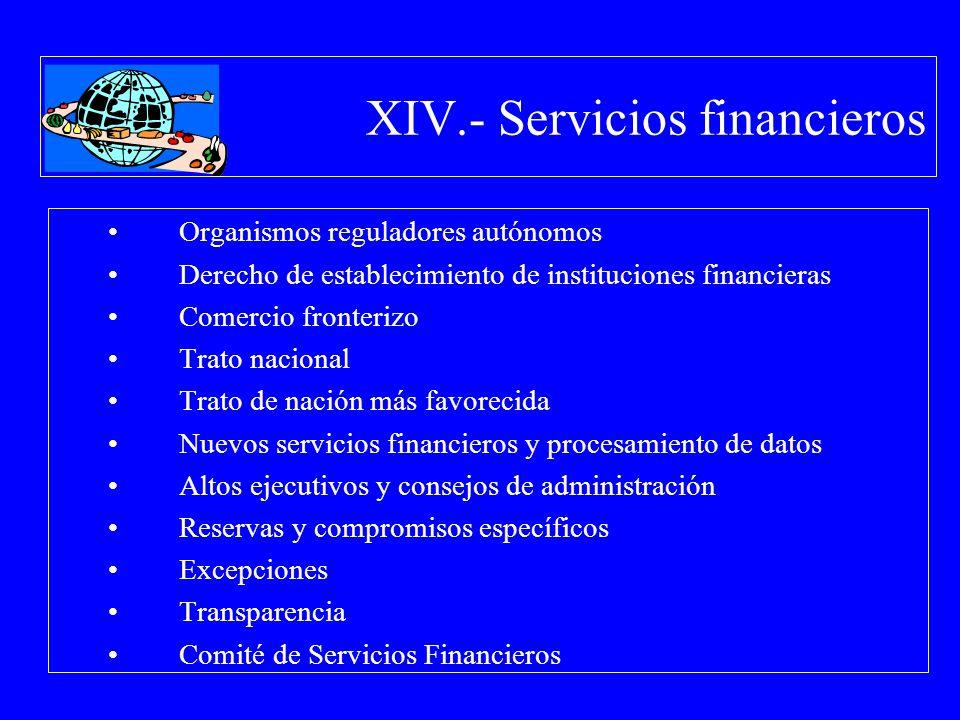 XIV.- Servicios financieros Organismos reguladores autónomos Derecho de establecimiento de instituciones financieras Comercio fronterizo Trato naciona