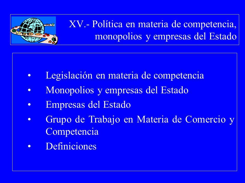 XV.- Política en materia de competencia, monopolios y empresas del Estado Legislación en materia de competencia Monopolios y empresas del Estado Empre