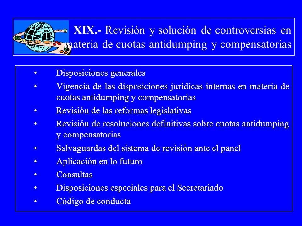 XIX.- Revisión y solución de controversias en materia de cuotas antidumping y compensatorias Disposiciones generales Vigencia de las disposiciones jur