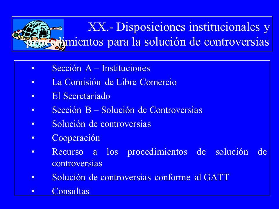 XX.- Disposiciones institucionales y procedimientos para la solución de controversias Sección A – Instituciones La Comisión de Libre Comercio El Secre
