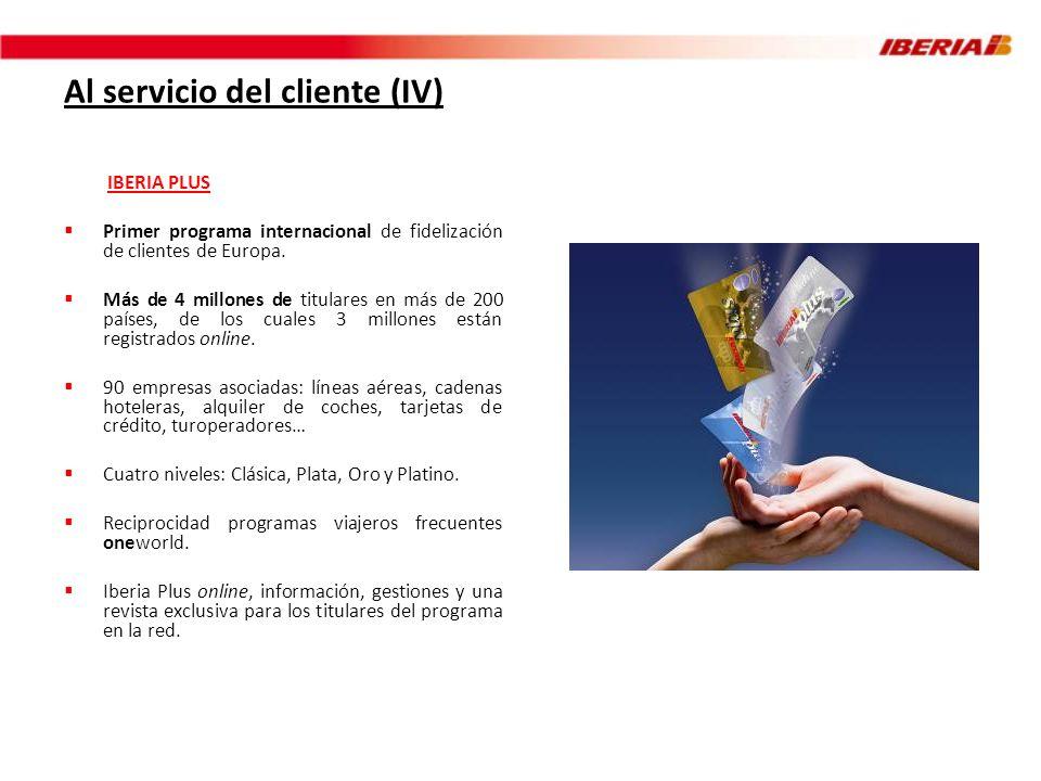 Al servicio del cliente (IV) IBERIA PLUS Primer programa internacional de fidelización de clientes de Europa. Más de 4 millones de titulares en más de
