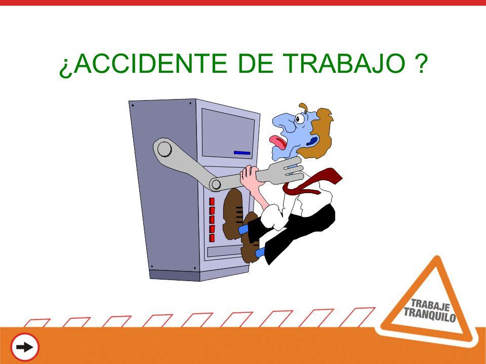 ¿ACCIDENTE DE TRABAJO ?