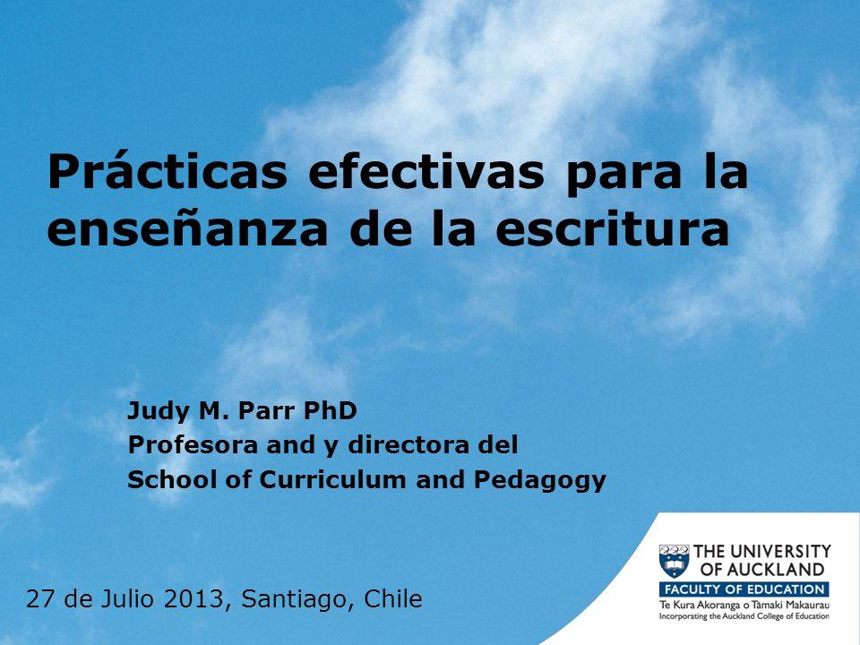 Prácticas efectivas para la enseñanza de la escritura Judy M. Parr PhD Profesora and y directora del School of Curriculum and Pedagogy 27 de Julio 201