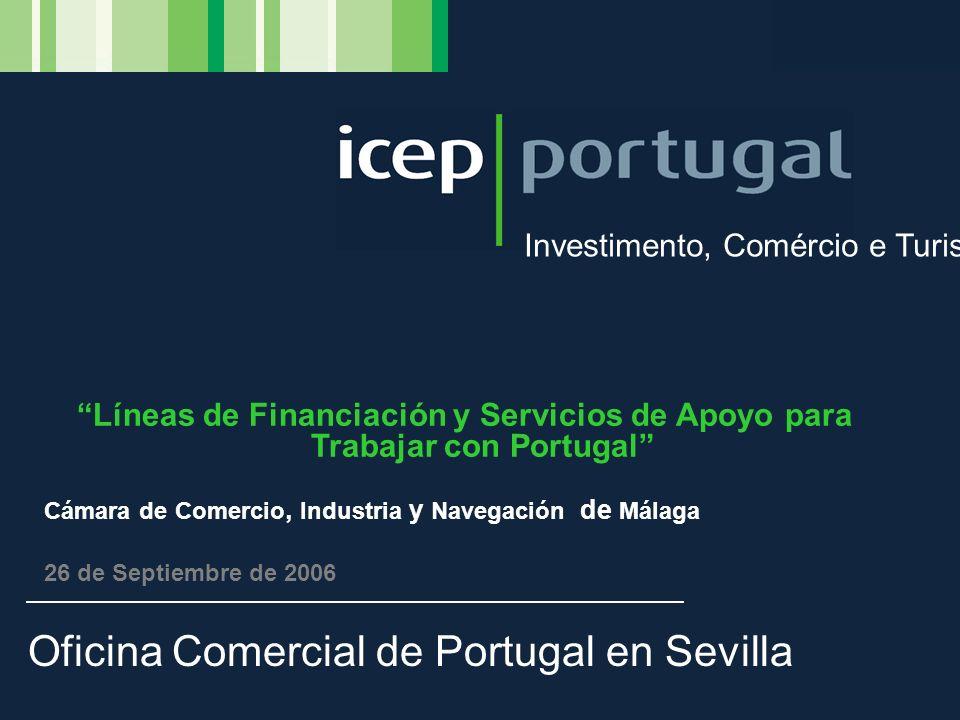 Investimento, Comércio e Turismo Oficina Comercial de Portugal en Sevilla Líneas de Financiación y Servicios de Apoyo para Trabajar con Portugal Cámar