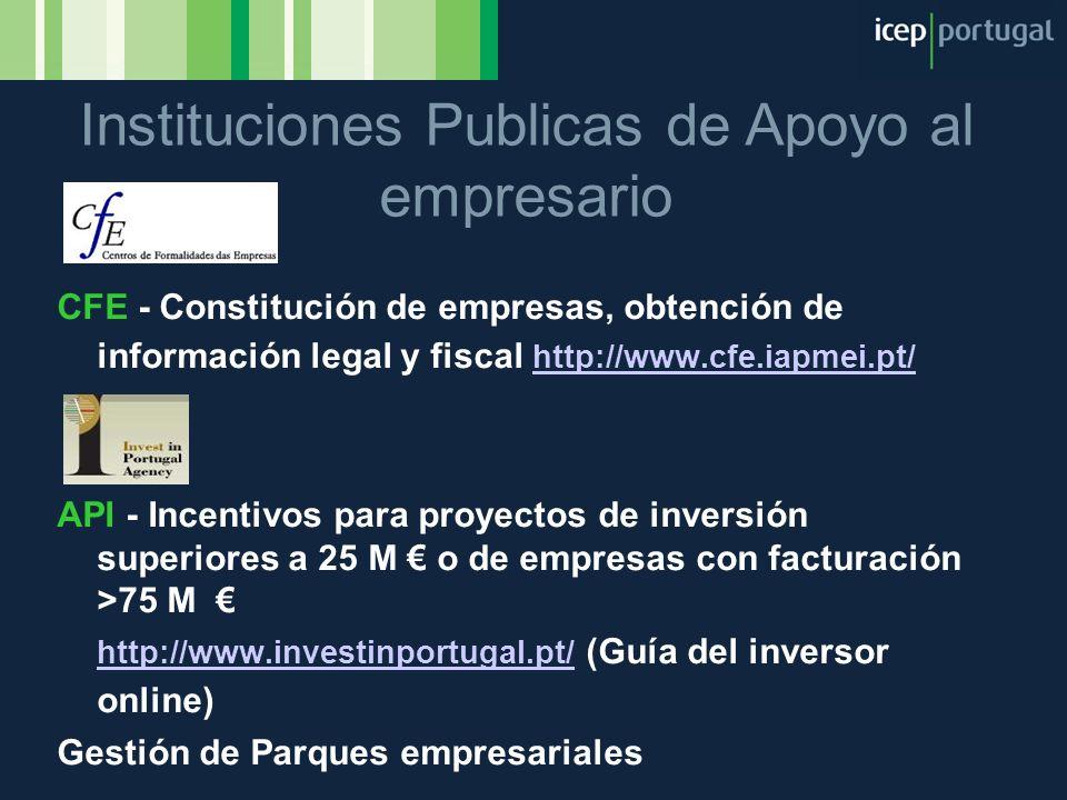 CFE - Constitución de empresas, obtención de información legal y fiscal http://www.cfe.iapmei.pt/ http://www.cfe.iapmei.pt/ API - Incentivos para proy