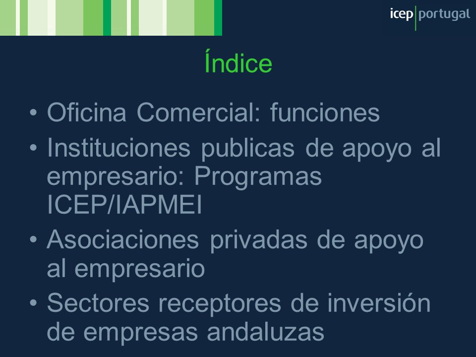 Oficina Comercial: funciones Instituciones publicas de apoyo al empresario: Programas ICEP/IAPMEI Asociaciones privadas de apoyo al empresario Sectore