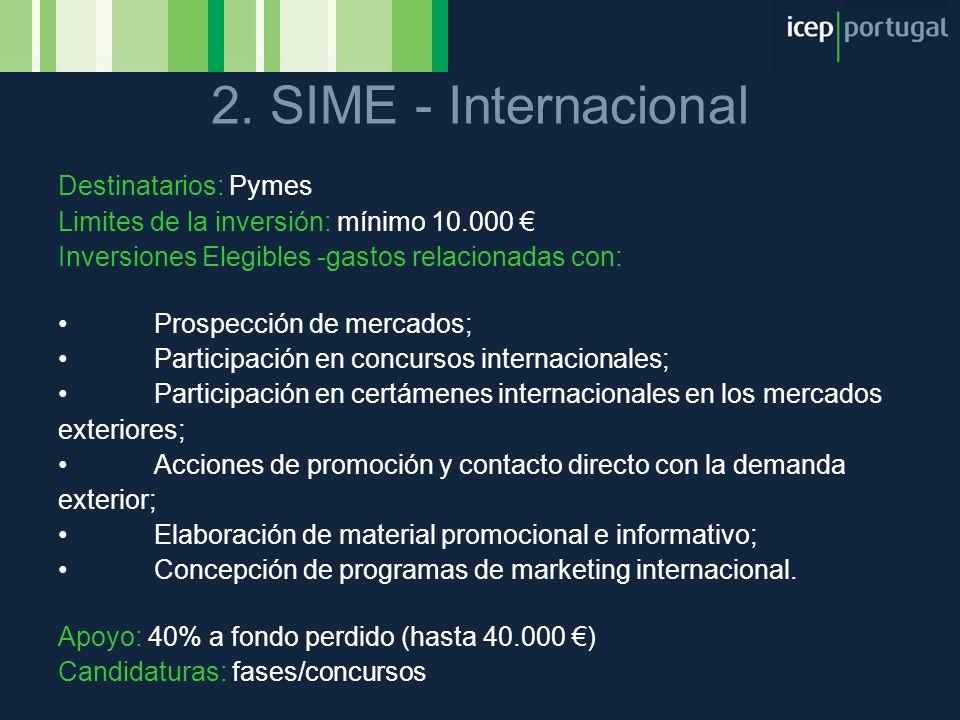 2. SIME - Internacional Destinatarios: Pymes Limites de la inversión: mínimo 10.000 Inversiones Elegibles -gastos relacionadas con: Prospección de mer