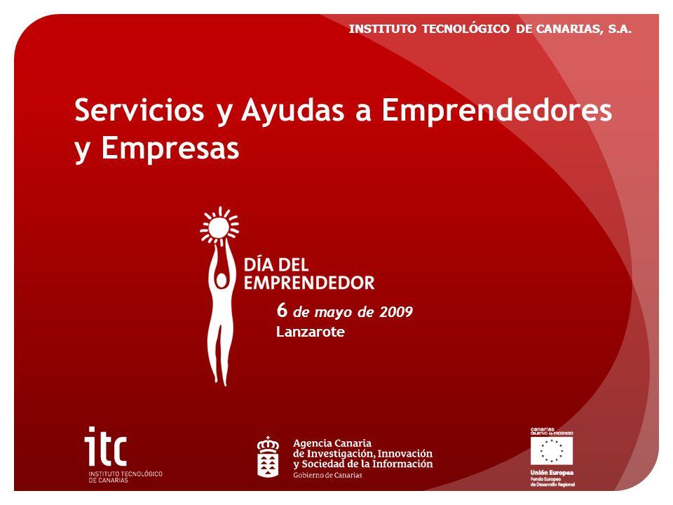 INSTITUTO TECNOLÓGICO DE CANARIAS, S.A. Servicios y Ayudas a Emprendedores y Empresas 6 de mayo de 2009 Lanzarote
