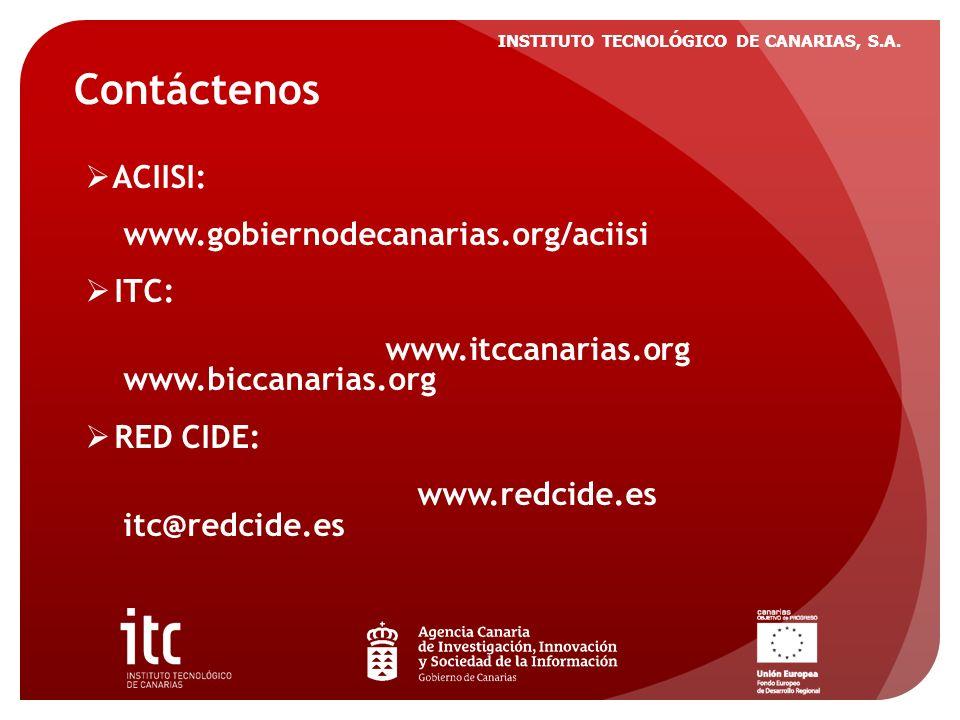 INSTITUTO TECNOLÓGICO DE CANARIAS, S.A. Contáctenos ACIISI: www.gobiernodecanarias.org/aciisi ITC: www.itccanarias.org www.biccanarias.org RED CIDE: w