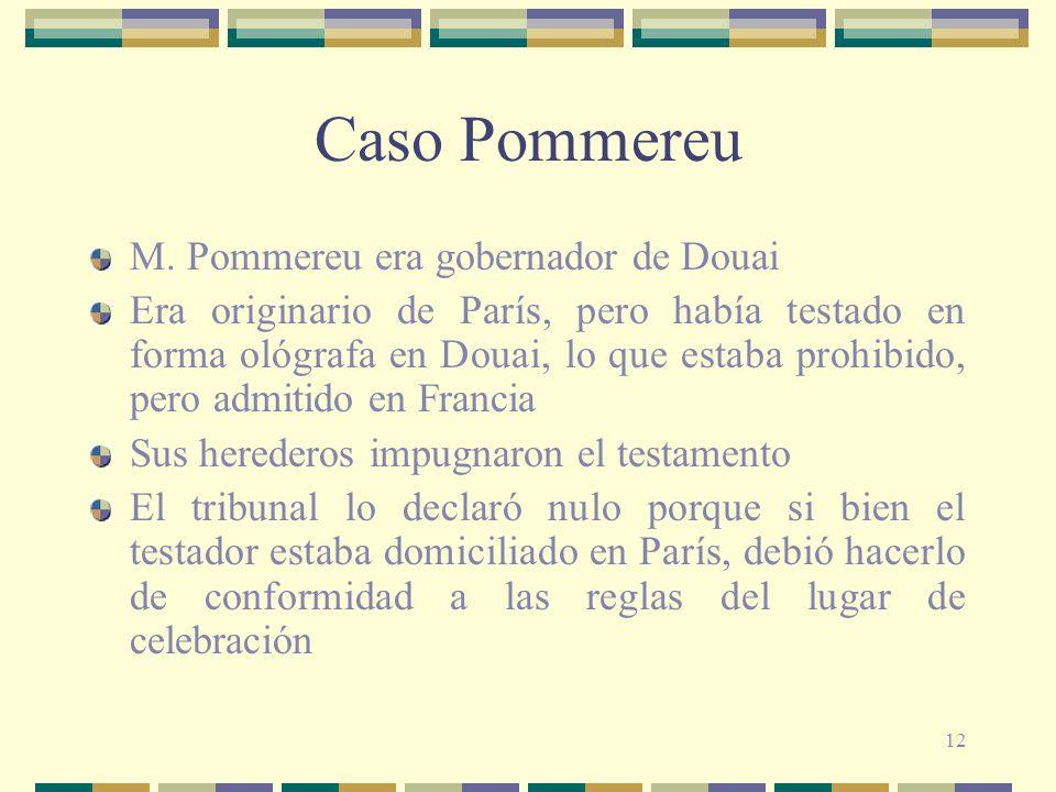 12 Caso Pommereu M. Pommereu era gobernador de Douai Era originario de París, pero había testado en forma ológrafa en Douai, lo que estaba prohibido,