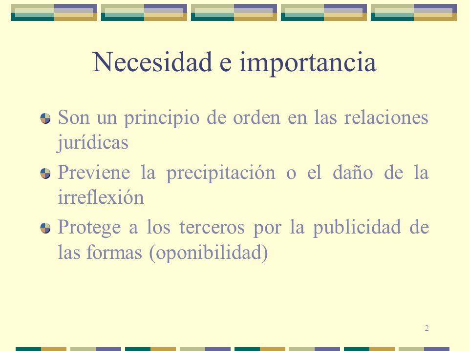 2 Necesidad e importancia Son un principio de orden en las relaciones jurídicas Previene la precipitación o el daño de la irreflexión Protege a los te